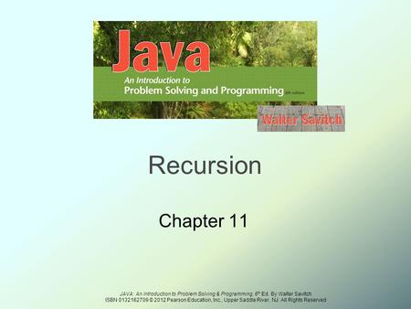 JAVA: An Introduction to Problem Solving & Programming, 6 th Ed. By Walter Savitch ISBN © 2012 Pearson Education, Inc., Upper Saddle River,