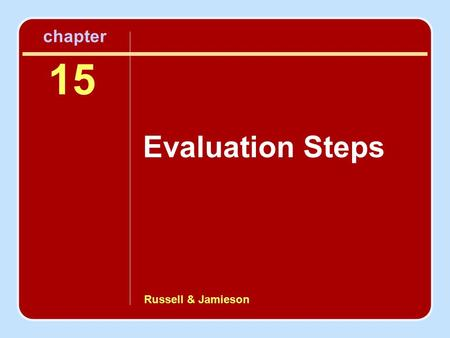 Russell & Jamieson chapter Evaluation Steps 15. Evaluation Steps Step 1: Preparing an Evaluation Proposal Step 2: Designing the Study Step 3: Selecting.