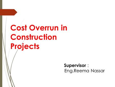 Cost Overrun in Construction Projects Supervisor : Eng.Reema Nassar.