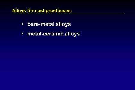 Alloys for cast prostheses: bare-metal alloys metal-ceramic alloys.