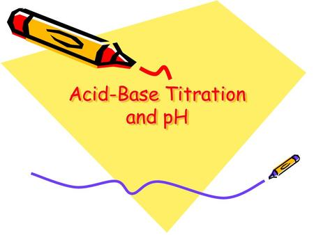Acid-Base Titration and pH. Aqueous Solutions and the Concept of pH In the self-ionization of water, two water molecules produce a hydronium ion and a.
