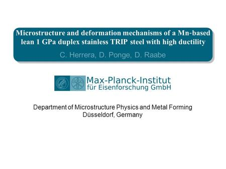 Department of Microstructure Physics and Metal Forming Düsseldorf, Germany C. Herrera, D. Ponge, D. Raabe Microstructure and deformation mechanisms of.