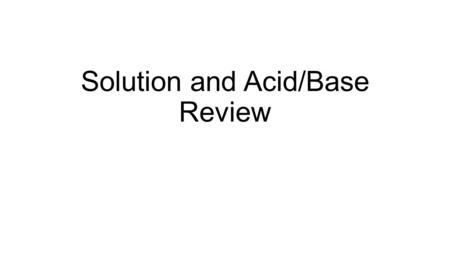 Solution and Acid/Base Review. pH Review 1.What does the pH of a solution measure? 2.What is the common pH scale based on? 3.Why is a pH of 7 considered.