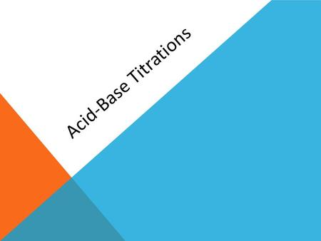 Acid-Base Titrations. Titrations TITRATION is the process of determining the concentration of a solution by reacting it with a solution of a known concentration.
