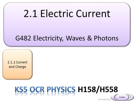 2.1 Electric Current G482 Electricity, Waves & Photons 2.1 Electric Current G482 Electricity, Waves & Photons Current and Charge Current and.