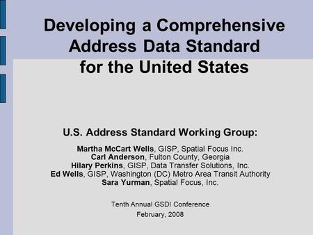 Developing a Comprehensive Address Data Standard for the United States U.S. Address Standard Working Group: Martha McCart Wells, GISP, Spatial Focus Inc.