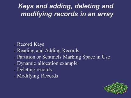 Keys and adding, deleting and modifying records in an array ● Record Keys ● Reading and Adding Records ● Partition or Sentinels Marking Space in Use ●