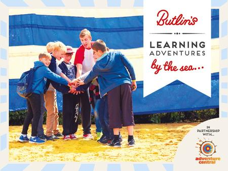 Welcome Travel Dates: June 12 th 14 th 2017 Content Why Butlin's Learning Adventures? A new kind of residential learning Butlin's makes learning fun.