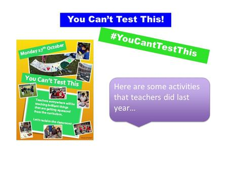 You Can't Test This! Here are some activities that teachers did last year… #YouCantTestThis.