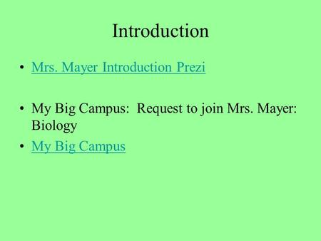 Introduction Mrs. Mayer Introduction Prezi My Big Campus: Request to join Mrs. Mayer: Biology My Big Campus.