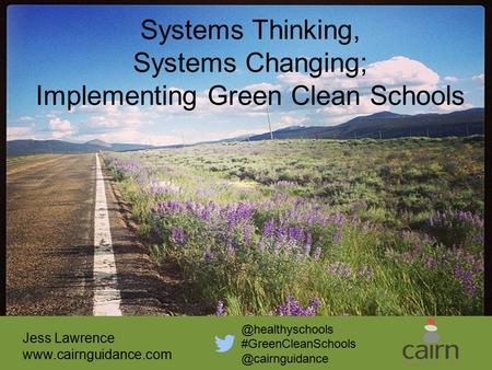 Systems Thinking, Systems Changing; Implementing Green Clean  Jess Lawrence