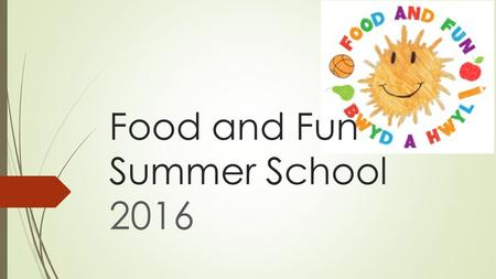 Food and Fun Summer School  Students from Cardiff University attended in order to carry out research to explore the children's experiences and.