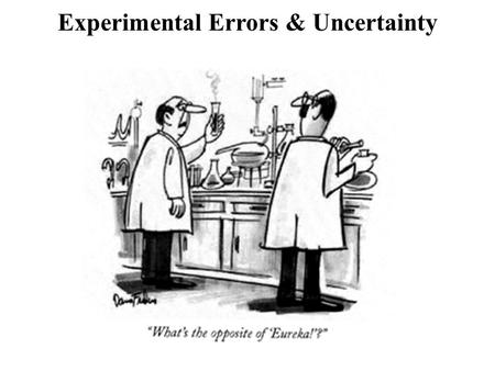 Experimental Errors & Uncertainty. Objectives Define precision, accuracy. Understand sources of uncertainty where they come from. Understand sources of.