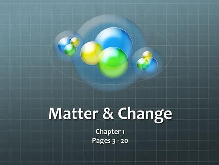 Matter & Change Chapter 1 Pages Chemistry is a Physical Science The physical sciences focus on ________________. Why is chemistry central to all.