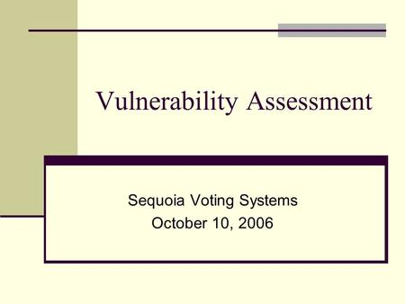 Vulnerability Assessment Sequoia Voting Systems October 10, 2006.