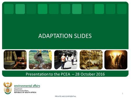 ADAPTATION SLIDES 1 Presentation to the PCEA – 28 October 2016 PRIVATE AND CONFIDENTIAL.
