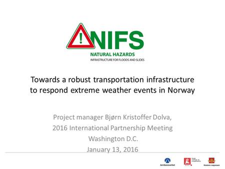 Towards a robust transportation infrastructure to respond extreme weather events in Norway Project manager Bjørn Kristoffer Dolva, 2016 International Partnership.