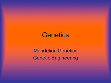 Genetics Mendelian Genetics Genetic Engineering. Gregor Mendel Used pea plants to experiment on genetic traits Pea plants can self-pollinate, producing.