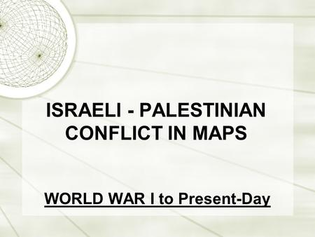 ISRAELI - PALESTINIAN CONFLICT IN MAPS WORLD WAR I to Present-Day.