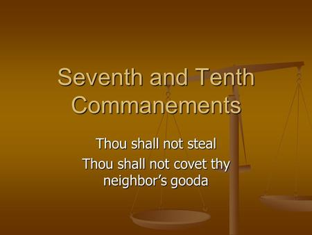 Seventh and Tenth Commanements Thou shall not steal Thou shall not covet thy neighbor's gooda.