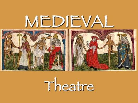 Medieval Platform Stage Medieval Theatre  Time frame: 5 th century - mid 16 th century  Theatrical performances were banned by the Roman Catholic Church.