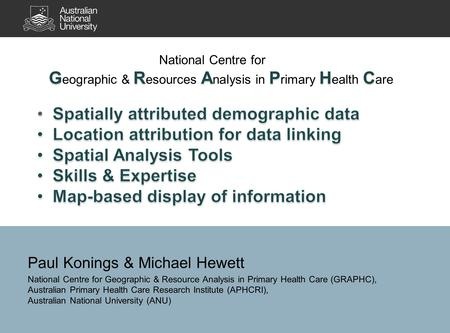 Paul Konings & Michael Hewett National Centre for Geographic & Resource Analysis in Primary Health Care (GRAPHC), Australian Primary Health Care Research.