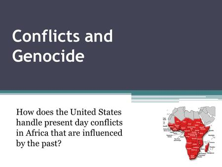 Conflicts and Genocide How does the United States handle present day conflicts in Africa that are influenced by the past?