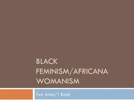 womanism universal black feminism Top 5 feminist movements  feminism and black feminism, womanism sought to provide a theoretical bridge by examining society as a universal whole rather.