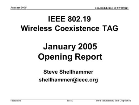 Doc.: IEEE /0001r1 Submission January 2005 Steve Shellhammer, Intel CorporationSlide 1 IEEE Wireless Coexistence TAG Steve Shellhammer.