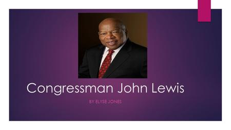 Congressman John Lewis BY ELYSE JONES. Who is John Lewis?  Civil Rights Leader, Freedom Rider, and Congressman  Birthdate: February 21, 1940  John.