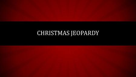 CHRISTMAS JEOPARDY. CHRISTMAS TRADITIONS CHRISTMAS SONGS THE CHRISTMAS STORY Next Round.