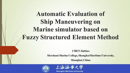 Automatic Evaluation of Ship Maneuvering on Marine simulator based on Fuzzy Structured Element Method CHEN Jinbiao Merchant Marine College, Shanghai Maritime.
