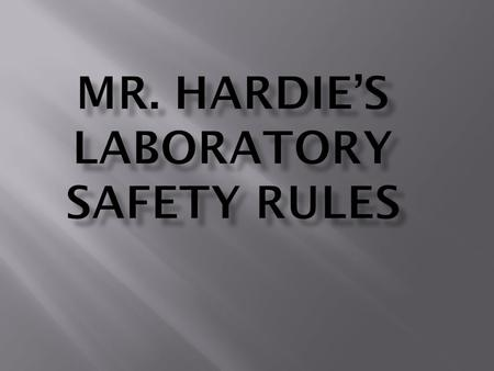 Horseplay is dangerous in the laboratory. 2: Secure all work before beginning a task.