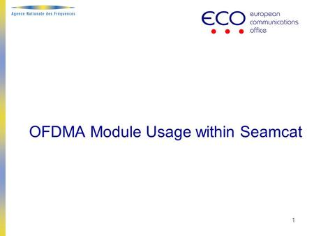 1 OFDMA Module Usage within Seamcat. Summary 2  Using generic or OFDMA model when addressing compatibility/sharing studies?  Pointing out differences.