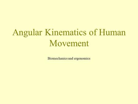 Angular Kinematics of Human Movement Biomechanics and ergonomics.