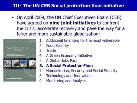 On April 2009, the UN Chief Executives Board (CEB) have agreed on nine joint initiatives to confront the crisis, accelerate recovery and pave the way for.