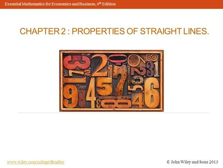 CHAPTER 2 : PROPERTIES OF STRAIGHT LINES. © John Wiley and Sons © John Wiley and Sons 2013 Essential Mathematics for.