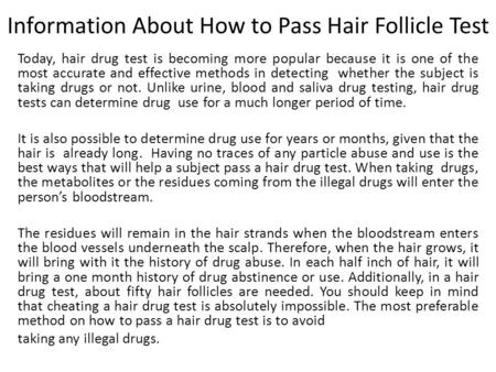 Information About How to Pass Hair Follicle Test Today, hair drug test is becoming more popular because it is one of the most accurate and effective methods.