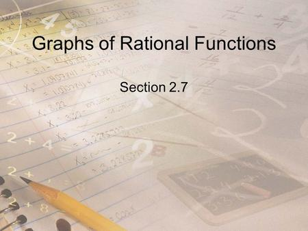 Graphs of Rational Functions Section 2.7. Objectives Analyze and sketch graphs of rational functions. Sketch graphs of rational functions that have slant.
