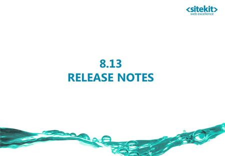 8.13 RELEASE NOTES. Previous release  Release 28 th July 2008 Latest release  12 betas  68 tickets.