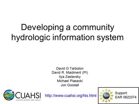 Developing a community hydrologic information system David G Tarboton David R. Maidment (PI) Ilya Zaslavsky Michael Piasecki Jon Goodall
