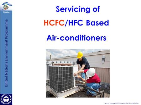 Chapter 4 Training Package HCFC Phase-out RACSS – UNEP 2014 Servicing of HCFC/HFC Based Air-conditioners.
