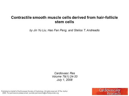 Contractile smooth muscle cells derived from hair-follicle stem cells by Jin Yu Liu, Hao Fan Peng, and Stelios T. Andreadis Cardiovasc Res Volume 79(1):24-33.