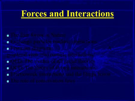 Forces and Interactions The four forces in Nature Exchange particles mediate interactions Feynman diagrams: A graphical view into particle interactions.
