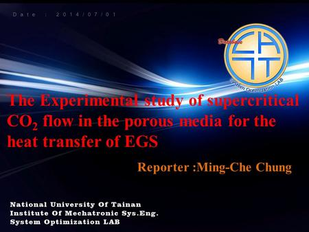 The Experimental study of supercritical CO 2 flow in the porous media for the heat transfer of EGS Reporter :Ming-Che Chung Date : 2014/07/01.