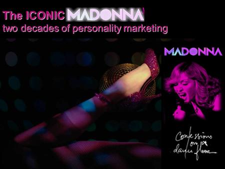 The ICONIC two decades of personality marketing. MADONNA LOUISE CICCONE RITCHIE How She Stays Relevance Across Time and Trends And Connected To Her Audience.