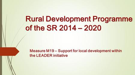 Rural Development Programme of the SR 2014 – 2020 Measure M19 – Support for local development within the LEADER initiative.
