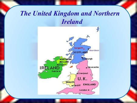 "The United Kingdom and Northern Ireland. The British flag is called the ""Union Jack""or the ""Union Flag"". It means the union of nations. St. Patric's Cross,"