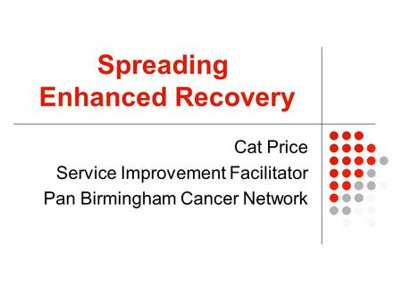 Spreading Enhanced Recovery Cat Price Service Improvement Facilitator Pan Birmingham Cancer Network.