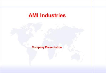 AMI Industries Company Presentation. Background 2 Company Presentation ●More than 50 years experience as a Tier 1-2 supplier to Agriculture, Construction,